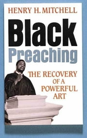 Black Preaching - The Recovery of a Powerful Art ebook by Henry H. Mitchell