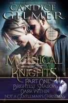 Mythical Knights Boxed Set Part One - Mythical Knights Boxed Set, #1 ebook by Candice Gilmer