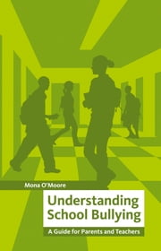 Understanding School Bullying: A Guide for Parents and Teachers ebook by Mona O'Moore