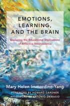 Emotions, Learning, and the Brain: Exploring the Educational Implications of Affective Neuroscience (The Norton Series on the Social Neuroscience of Education) ebook by Mary Helen Immordino-Yang, Antonio Damasio, Howard Gardner