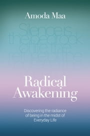 Radical Awakening - Discovering the Radiance of Being in the Midst of Everyday Life ebook by Amoda Maa Jeevan