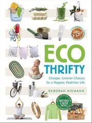 Ecothrifty - Cheaper, Greener Choices for a Happier, Healthier Life ebook by Deborah Niemann