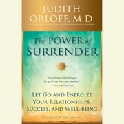 The Power of Surrender - Let Go and Energize Your Relationships, Success, and Well-Being audiobook by Judith Orloff, M.D.