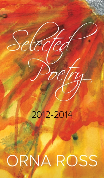 Selected Poetry - 2012-2014 ebook by Orna Ross