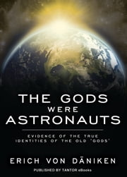 The Gods Were Astronauts: Evidence of the True Identities of the Old 'Gods' ebook by Erich von Daniken