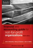 Financial and Accounting Guide for Not-for-Profit Organizations ebook by John A. Mattie, John H. McCarthy, Nancy E. Shelmon