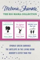 The Big Mama Collection: Sparkly Green Earrings / The Antelope in the Living Room / Nobody's Cuter than You ebook by Melanie Shankle