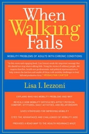 When Walking Fails: Mobility Problems of Adults with Chronic Conditions ebook by Iezzoni, Lisa I.