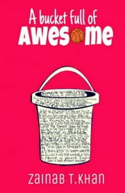 A Bucket Full Of Awesome ebook by Zainab T. Khan