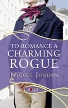 To Romance a Charming Rogue: A Rouge Regency Romance ebook by Nicole Jordan