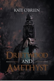 Driftwood and Amethyst ebook by Kate O'Brien