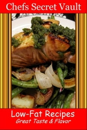 Low-Fat Recipes: Great Taste & Flavor ebook by Chefs Secret Vault