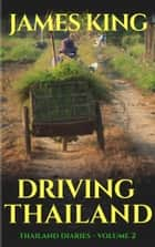 Driving Thailand - Road travellers guide - Volume 2 ebook by James King