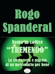 "Nome in Codice ""TREMENDO"" ebook by Rogo Spanderai"
