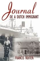 Journal of a Dutch Immigrant ebook by Francis Ruiter