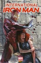 International Iron Man T01 - En quête de vérité ebook by Brian Bendis, Alex Maleev