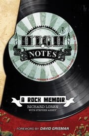 High Notes - A Rock Memoir Working with Rock Legends Jefferson Airplane through The Doors to the Grateful Dead ebook by Richard Loren,Stephen Abney