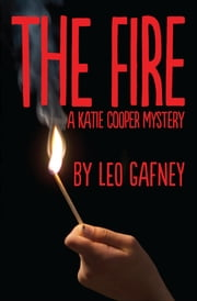 The Fire - A Katie Cooper Mystery ebook by Leo Gafney