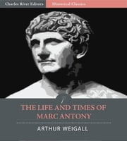 The Life and Times of Marc Antony (Illustrated Edition) ebook by Arthur Weigall