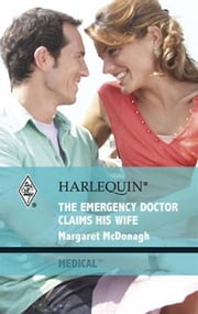 The Emergency Doctor Claims His Wife ebook by Margaret McDonagh