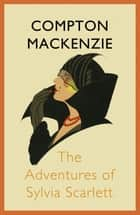 The Adventures of Sylvia Scarlett ebook by Compton Mackenzie