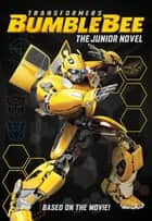 Transformers Bumblebee: The Junior Novel ebook by Hasbro