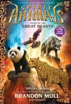 Spirit Animals: Special Edition: Tales of the Great Beasts ebook by Brandon Mull,Nick Eliopulos,Billy Merrell,Gavin Brown,Emily Seife