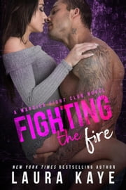 Fighting the Fire - Warrior Fight Club ebook by Laura Kaye