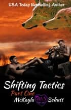 Shifting Tactics Part One - Shifting Tactics, #1 ebook by McKayla Schutt