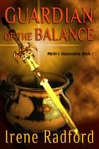 Guardian of the Balance - Merlin's Descendants #1 ebook by Irene Radford