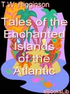 Tales of the Enchanted Islands of the Atlantic ebook by Thomas Wentworth Higginson