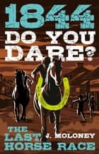 Do You Dare? The Last Horse Race ebook by James Moloney