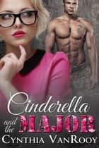 Cinderella and the Major ebook by Cynthia VanRooy