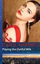 Playing the Dutiful Wife (Mills & Boon Modern) ebook by Carol Marinelli