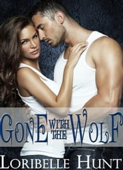 Gone With The Wolf ebook by Loribelle Hunt