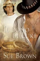 Il dono di Luke ebook by Sue Brown, Cristina Fontana