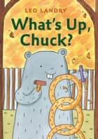 What's Up, Chuck? ebook by Leo Landry