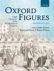 Oxford Figures: Eight Centuries of the Mathematical Sciences ebook by John Fauvel,Raymond Flood,Robin Wilson