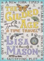The Gilded Age, A Time Travel ebook by Lisa Mason
