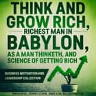 Think and Grow Rich, The Richest Man In Babylon, As a Man Thinketh, and The Science of Getting Rich - Business Motivation and Leadership Collection audiobook by Napoleon Hill, George S Clason, James Allen,...