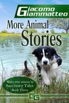 More Animal Stories - Sanctuary Tales, Volume III ebook by Giacomo Giammatteo, Natasha Brown