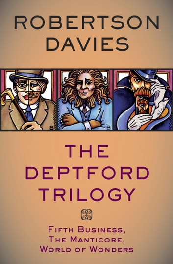 The Deptford Trilogy - Fifth Business, The Manticore, World of Wonders ebook by Robertson Davies