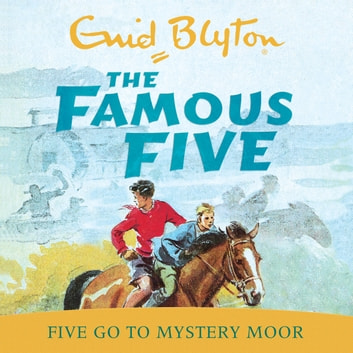 Five Go To Mystery Moor - Book 13 audiobook by Enid Blyton