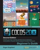 Cocos2d-x by Example: Beginner's Guide - Second Edition ebook by Roger Engelbert