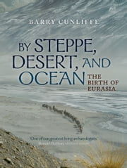 By Steppe, Desert, and Ocean: The Birth of Eurasia ebook by Sir Barry Cunliffe