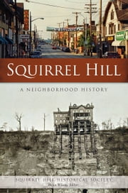 Squirrel Hill - A Neighborhood History ebook by Squirrel Hill Historical Society,Helen Wilson,Editor
