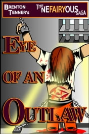 The Nefairyous Saga: Eye of an Outlaw ebook by Brenton Tenner