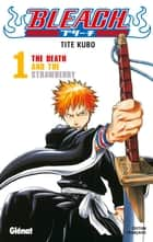 Bleach - Tome 01 - The Death and the strawberry ebook by Tite Kubo