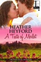 A Taste of Merlot ebook by Heather Heyford