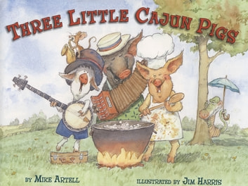 Three Little Cajun Pigs ebook by Mike Artell